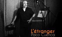 <i> 14 de noviembre (20h) </i></br><b>L'Étranger </b><br>Paco Cuenca <br>MÚSICA – APLAZADO