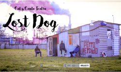 <i>26 y 27 de octubre (18h) </i><br><b>Lost Dog… Perro Perdido </b><br> Cal y Canto Teatro </br>TEATRO FAMILIAR para todos los públicos – Circuito Red de Teatros Alternativos