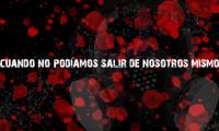 <b>CUANDO NO PODÍAMOS SALIR DE NOSOTROS MISMOS</b><br>TEATRO